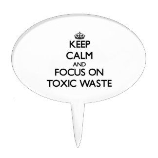 Keep Calm and focus on Toxic Waste Cake Topper