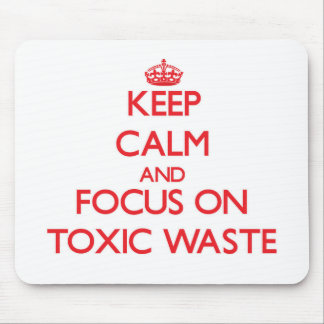 Keep Calm and focus on Toxic Waste Mouse Pad