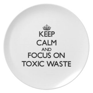 Keep Calm and focus on Toxic Waste Plate