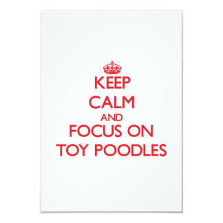 Keep Calm and focus on Toy Poodles 3.5x5 Paper Invitation Card