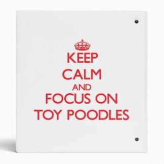 Keep Calm and focus on Toy Poodles Vinyl Binders