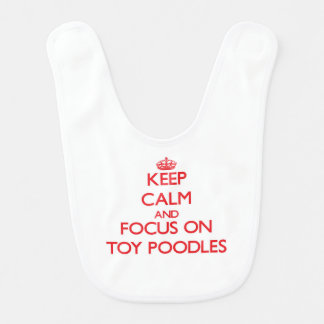 Keep Calm and focus on Toy Poodles Bibs
