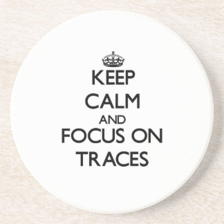 Keep Calm and focus on Traces Drink Coaster