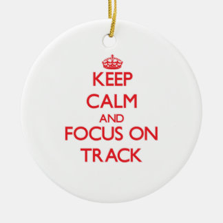 Keep Calm and focus on Track Ornament