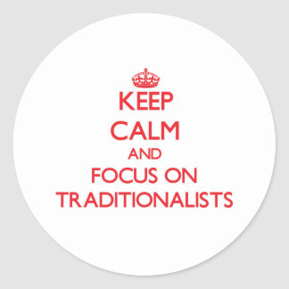 Keep Calm and focus on Traditionalists Stickers