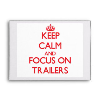 Keep Calm and focus on Trailers Envelopes