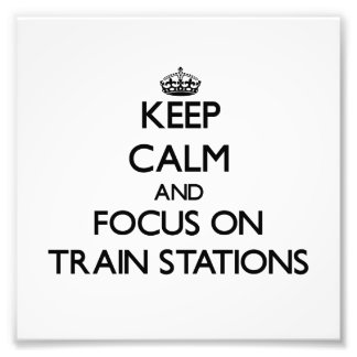 Keep Calm and focus on Train Stations Photo Print