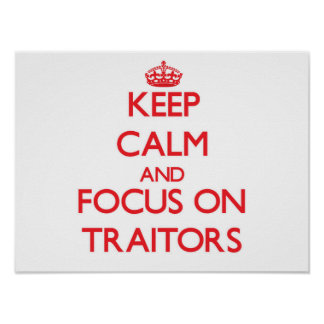 Keep Calm and focus on Traitors Posters