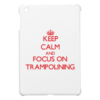 Keep calm and focus on Trampolining Case For The iPad Mini