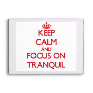 Keep Calm and focus on Tranquil Envelopes