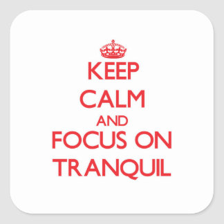 Keep Calm and focus on Tranquil Square Sticker
