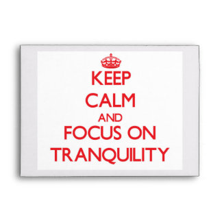Keep Calm and focus on Tranquility Envelopes