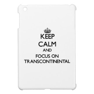 Keep Calm and focus on Transcontinental Cover For The iPad Mini