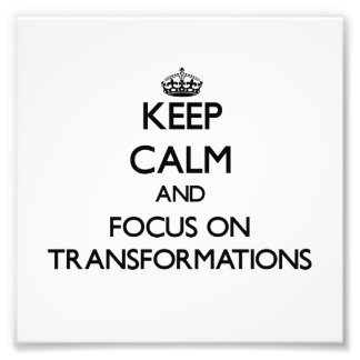 Keep Calm and focus on Transformations Photo Print