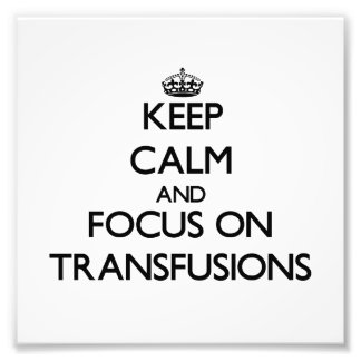 Keep Calm and focus on Transfusions Photographic Print