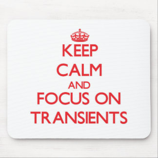 Keep Calm and focus on Transients Mousepad