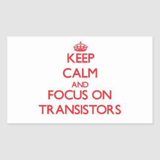 Keep Calm and focus on Transistors Rectangle Sticker