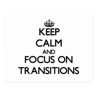 Keep Calm and focus on Transitions Post Card