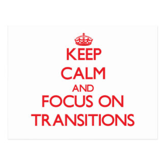 Keep Calm and focus on Transitions Post Cards