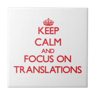 Keep Calm and focus on Translations Tiles
