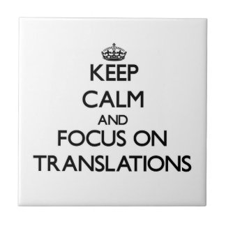 Keep Calm and focus on Translations Ceramic Tile