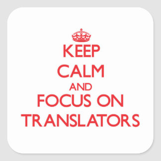 Keep Calm and focus on Translators Square Sticker