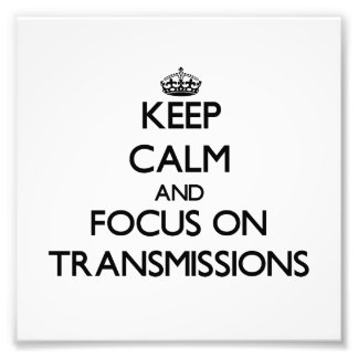Keep Calm and focus on Transmissions Photo Print