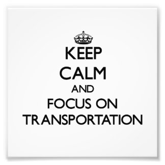 Keep Calm and focus on Transportation Photo Art