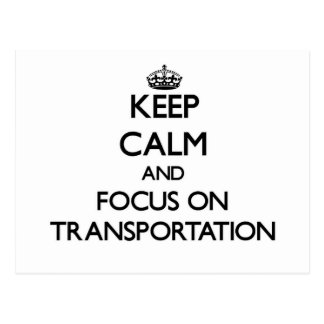 Keep Calm and focus on Transportation Post Card
