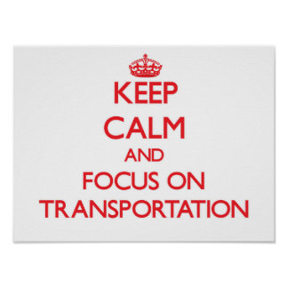 Keep Calm and focus on Transportation Poster