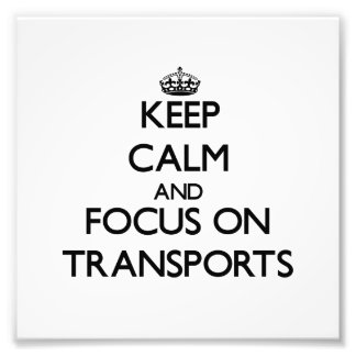 Keep Calm and focus on Transports Photo Print