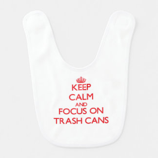 Keep Calm and focus on Trash Cans Baby Bib