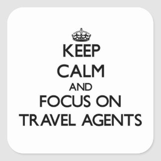 Keep Calm and focus on Travel Agents Stickers