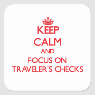Keep Calm and focus on Traveler'S Checks Square Sticker