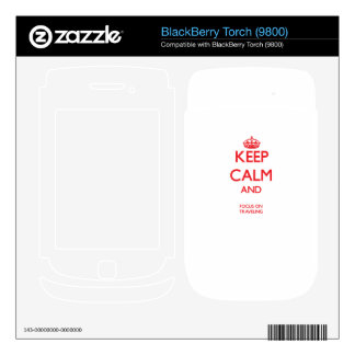 Keep calm and focus on TRAVELING BlackBerry Torch Decal