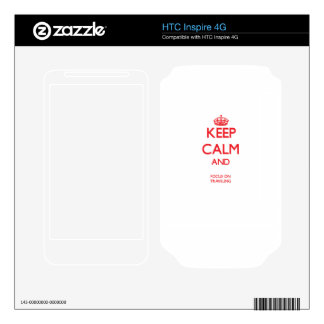 Keep calm and focus on TRAVELING Decal For HTC Inspire 4G