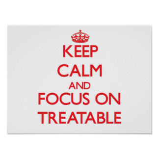 Keep Calm and focus on Treatable Posters