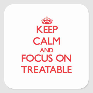 Keep Calm and focus on Treatable Square Sticker