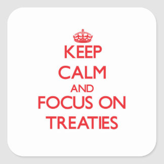 Keep Calm and focus on Treaties Square Sticker