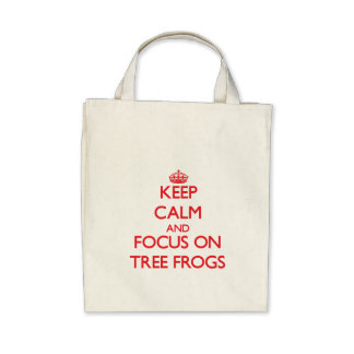 Keep calm and focus on Tree Frogs Bags