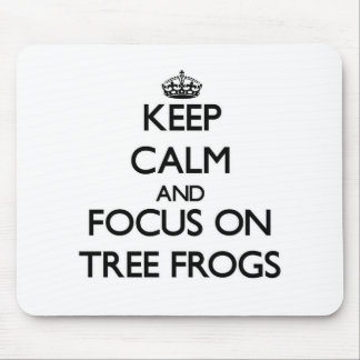 Keep Calm and focus on Tree Frogs Mouse Pads