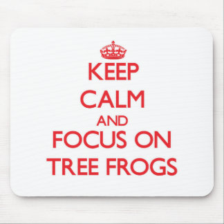 Keep Calm and focus on Tree Frogs Mouse Pad