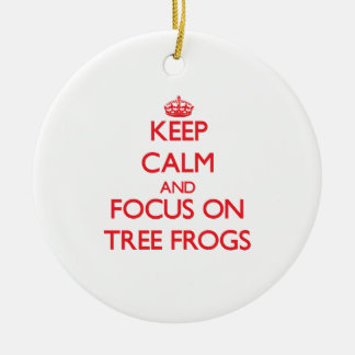 Keep calm and focus on Tree Frogs Ornaments