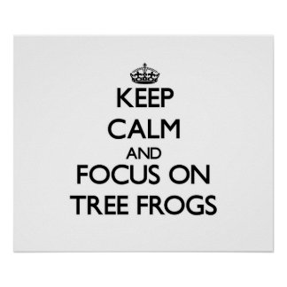 Keep Calm and focus on Tree Frogs Posters