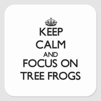 Keep Calm and focus on Tree Frogs Square Stickers