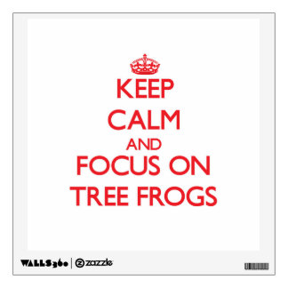 Keep Calm and focus on Tree Frogs Wall Decals