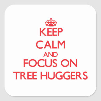 Keep Calm and focus on Tree Huggers Square Stickers