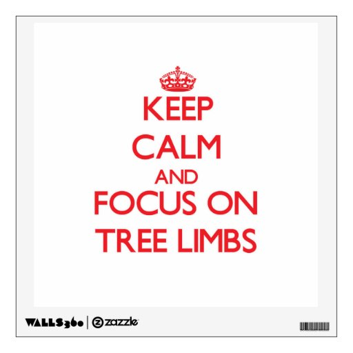 Keep Calm and focus on Tree Limbs Wall Decal