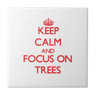 Keep Calm and focus on Trees Ceramic Tile