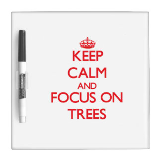 Keep Calm and focus on Trees Dry Erase White Board